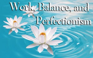 work, balance, and perfectionism