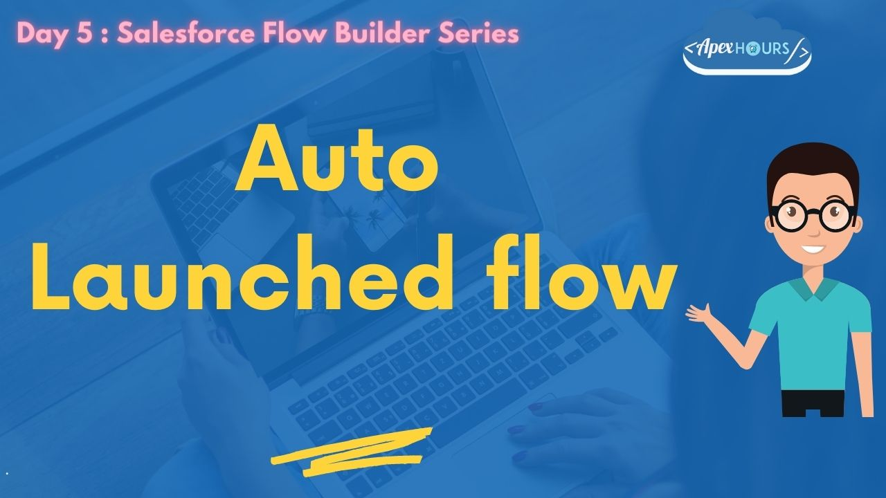 Auto launched flow in Salesforce