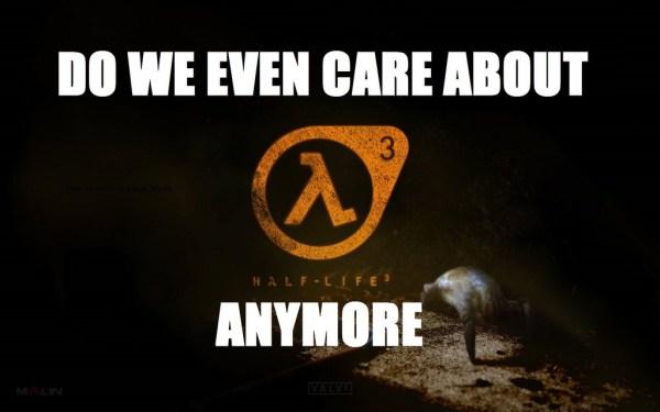 """half-life 3"""
