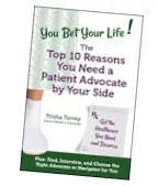 book image - You Bet Your Life! The Top 10 Reasons You Need a Professional Patient Advocate by Your Side