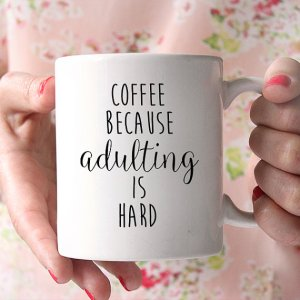 Friday Favorites | Coffee Cup | Adulting is Hard - Easy