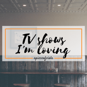 TV Shows I'm Currently Loving