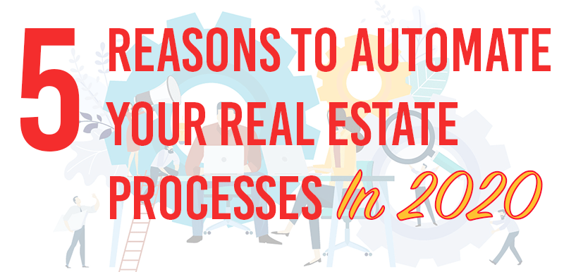 5 Reasons to Automate Your Real Estate Processes in 2020