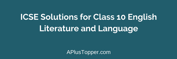 ICSE Solutions for Class 10 English Literature and Language
