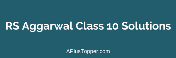 RS Aggarwal Solutions Class 10 Free PDF Download