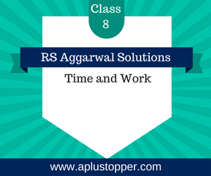 RS Aggarwal Class 8 Solutions Ch 13 Time and Work