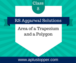 RS Aggarwal Class 8 Solutions Ch 18 Area of a Trapezium and a Polygon
