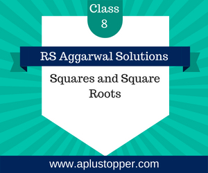 RS Aggarwal Class 8 Solutions Ch 3 Squares and Square Roots