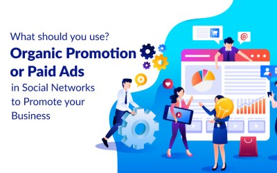 What should you use? Organic Promotion or Paid Ads in Social Networks to Promote your Business