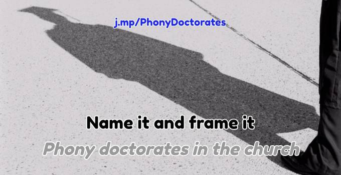 """Name it and Frame it"" -- Phony Doctorates in the Church"