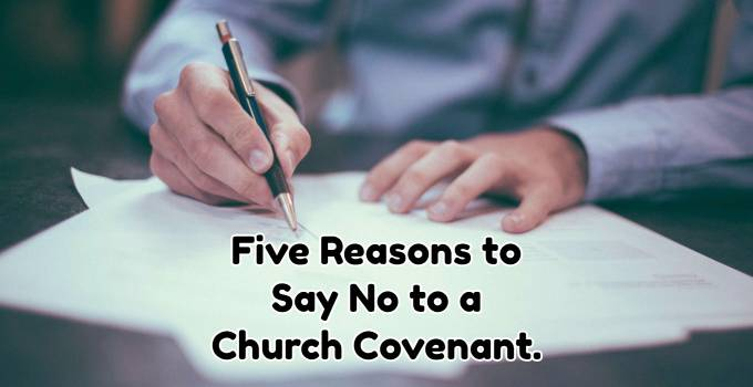 Five Reasons to Say No to a Church Membership Covenant