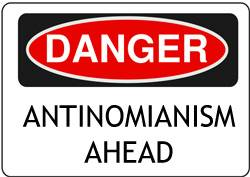 Danger sign: Antinomianism ahead