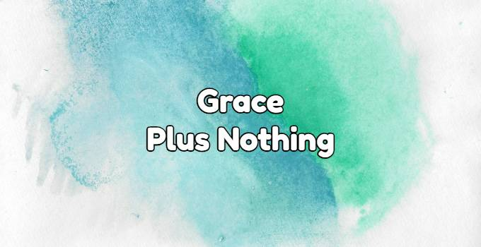 Grace plus nothing