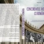 Apariţie Editorială: Carte document – Concordatul Vaticanului cu România. O cercetare ştiinţifică în domeniul istoriei României.