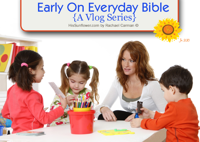 Early On Everyday Bible {Vlog Series} with Rachael Carman of www.HisSunflower.com