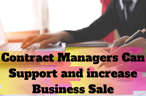 Contract Managers Can Support and increase Business Sale