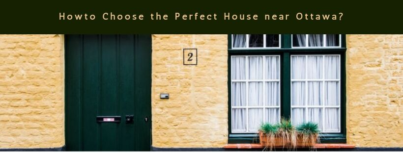 How to Choose the Perfect House near Ottawa?