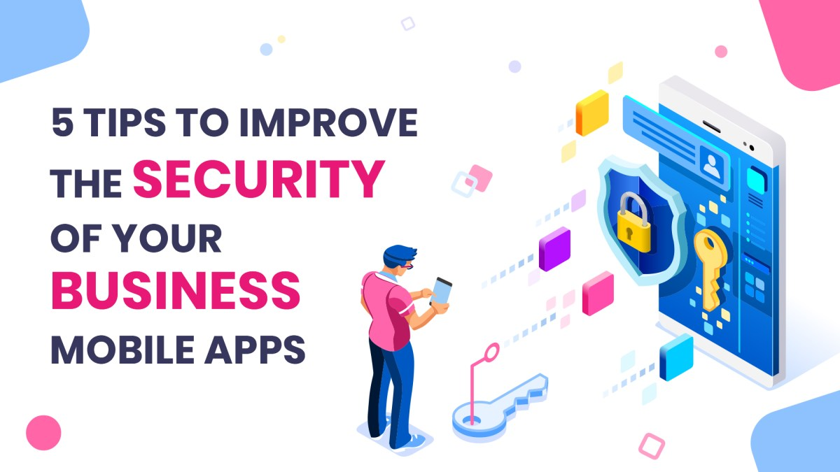 How you can Improve the Security of your Business Mobile App
