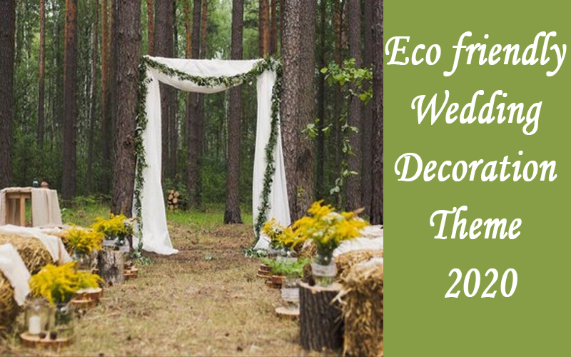 Plan wedding decoration on eco friendly theme in 2020