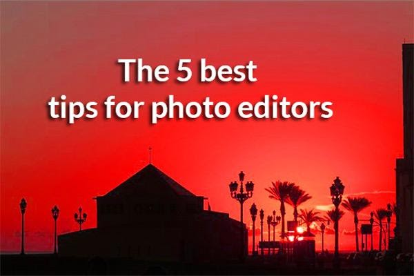 The 5 best tips for photo editors