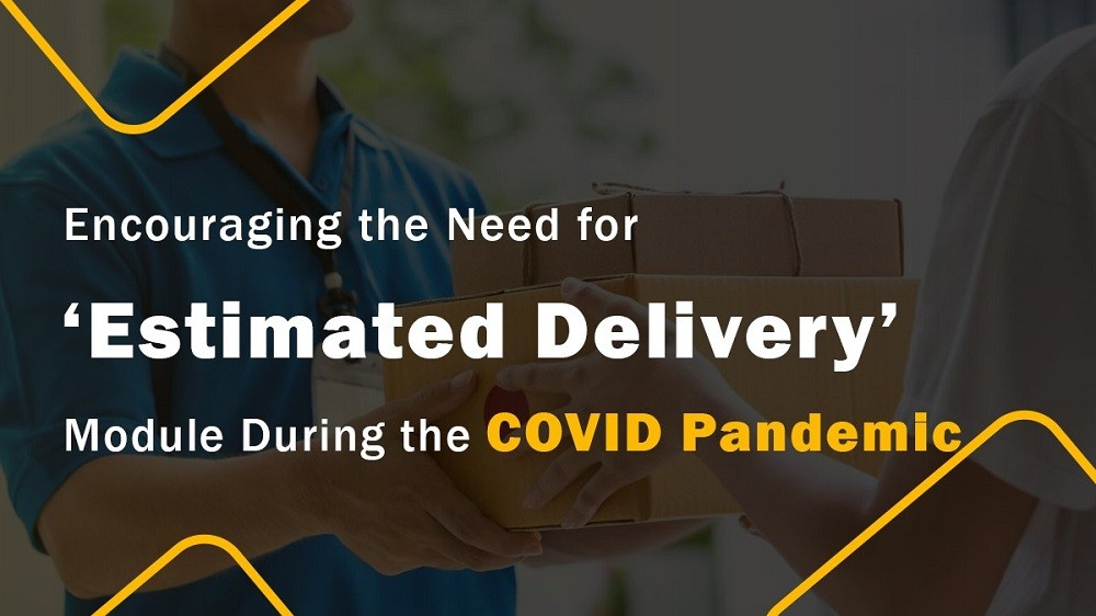 Encouraging the Need for 'Estimated Delivery' Module during the COVID Pandemic