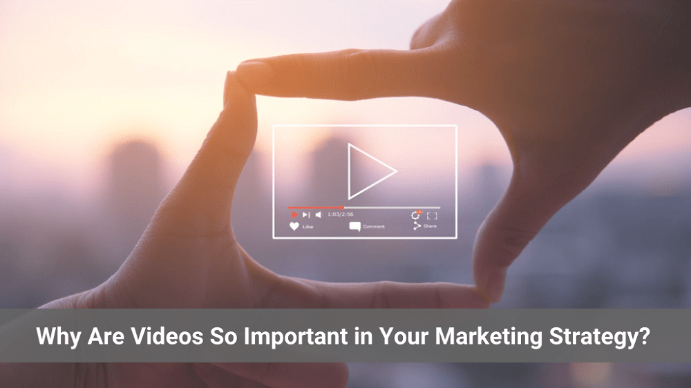 Why Are Videos So Important in Your Marketing Strategy?