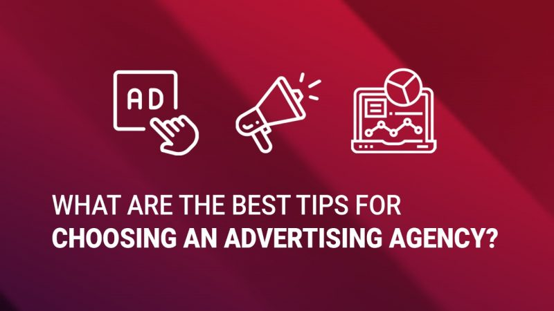 What are the Best Tips for Choosing an Advertising Agency?