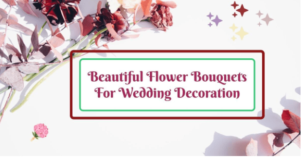 Beautiful Flower Bouquets for Wedding Decoration