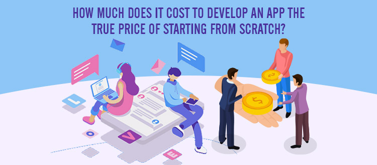 How much does it cost to develop an App the true price of starting from scratch?