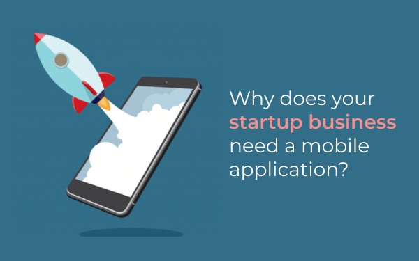 Why does your startup business need a mobile application?