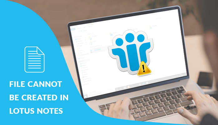 """A DIY Guide to Fix """"File Can not Be Created in Lotus Notes"""""""