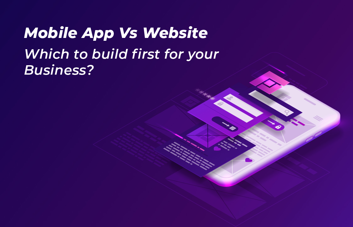 Mobile App Vs Website – Which to build first for your Business