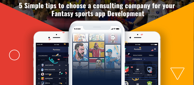 5 Simple tips to choose a consulting company for your Fantasy sports app Development