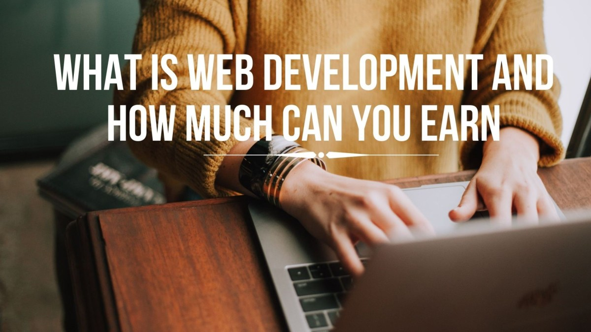 What is web development and how much can you earn?