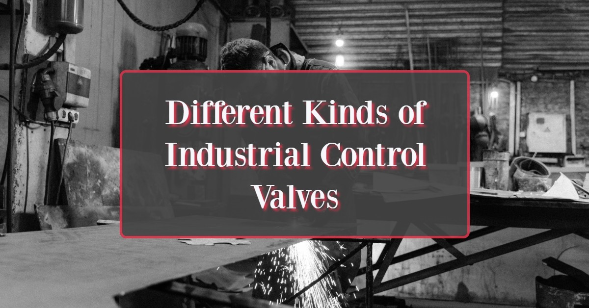 Different Kinds of Industrial Control Valves
