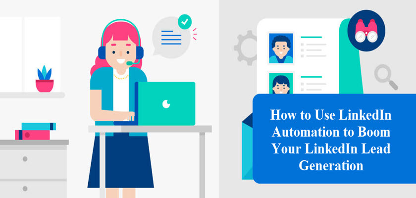 How to Use LinkedIn Automation to Boom Your LinkedIn Lead Generation: A Detailed Guide
