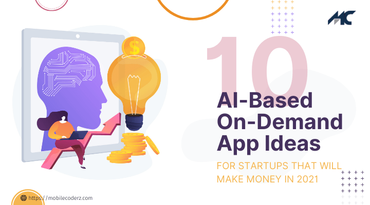 Top 10 AI-Based On-Demand App Ideas For Startups That Will Make Money in 2021