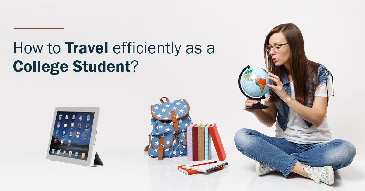 How to travel efficiently as a college student?