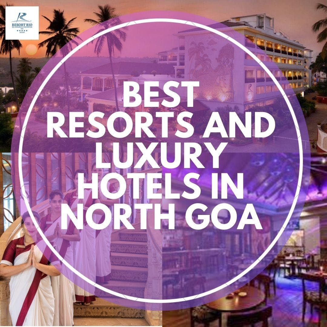List of the Best Resorts and Luxury Hotels in North Goa