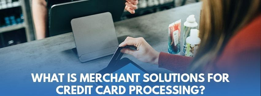 What is merchant solutions for credit card processing?