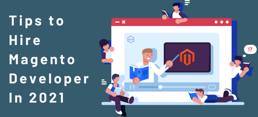Tips To Hire Magento Developer In 2021