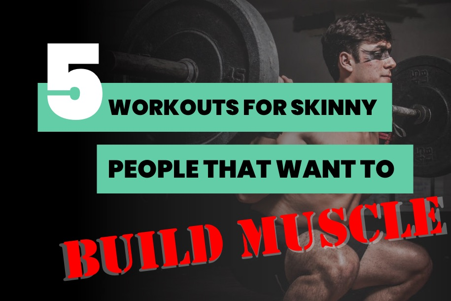 5 Workout for Skinny People That Want to Build Muscle