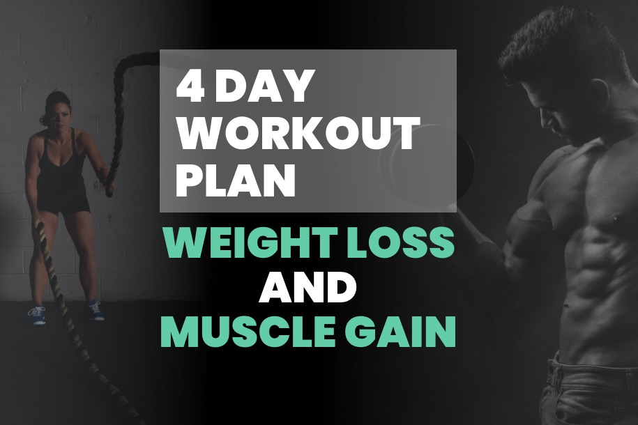 4 Day Workout Routine for Weight Loss and Muscle Gain