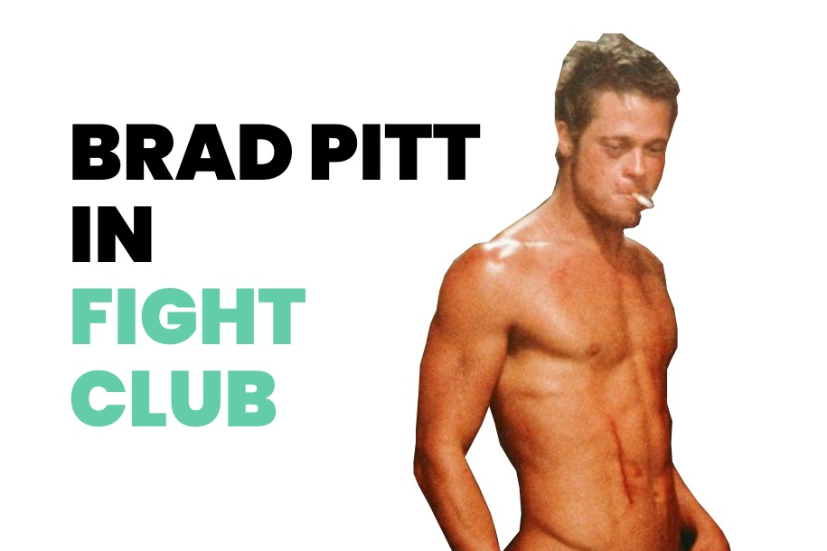 Brad Pitt in Fight Club How do actors get in shape so fast