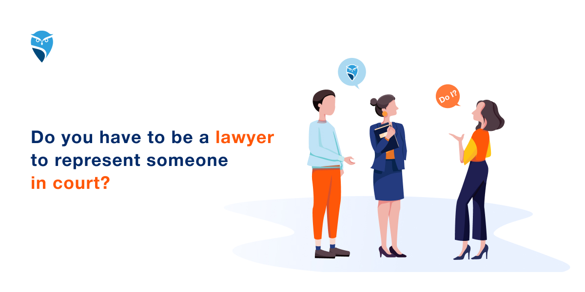 Do You Have to Be a Lawyer to Represent Someone in Court?
