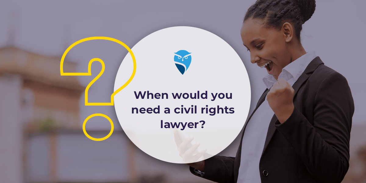 When Would You Need A Civil Rights Lawyer?