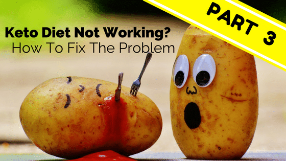 Keto Diet Now Working? How To Fix The Problem Part 3