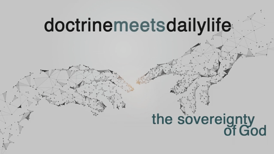 Doctrine Meets Daily Life: The Sovereignty of God