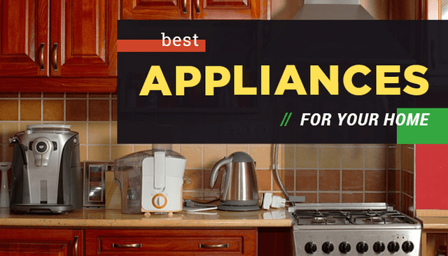 What Are The Best Appliances To Buy For Your Home?