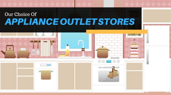 Where to Shop - Our Choice of Appliance Outlet Stores